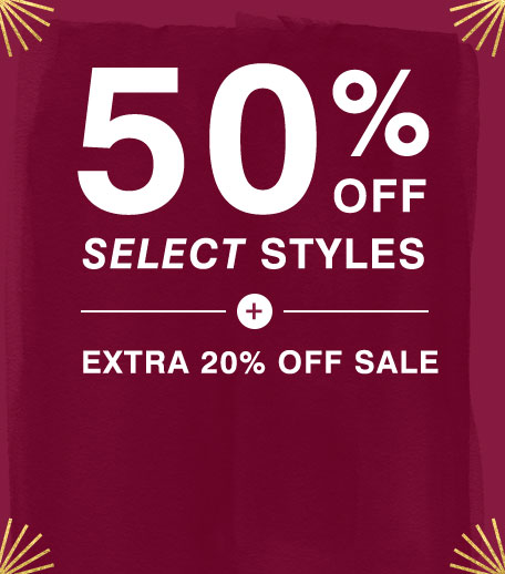 50% Off Select Styles + Extra 20% Off Sale
