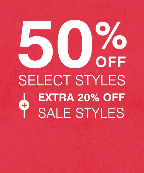 50% Off Select Styles, Extra 20% Off Sale Styles