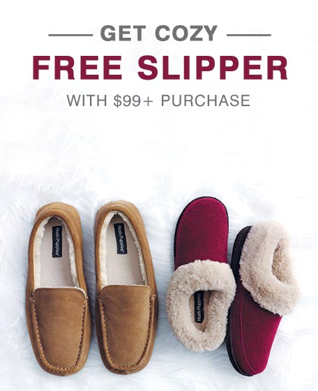 Get cozy. Free slippers with $99 or more purchase.