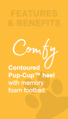 Features & Benefits - Comfy.  Contoured Pup-Cup heel with memory foam footbed.