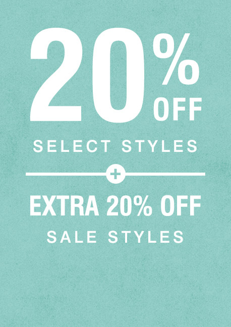 20% Off Select Styles | Extra 20% Off Sale Styles
